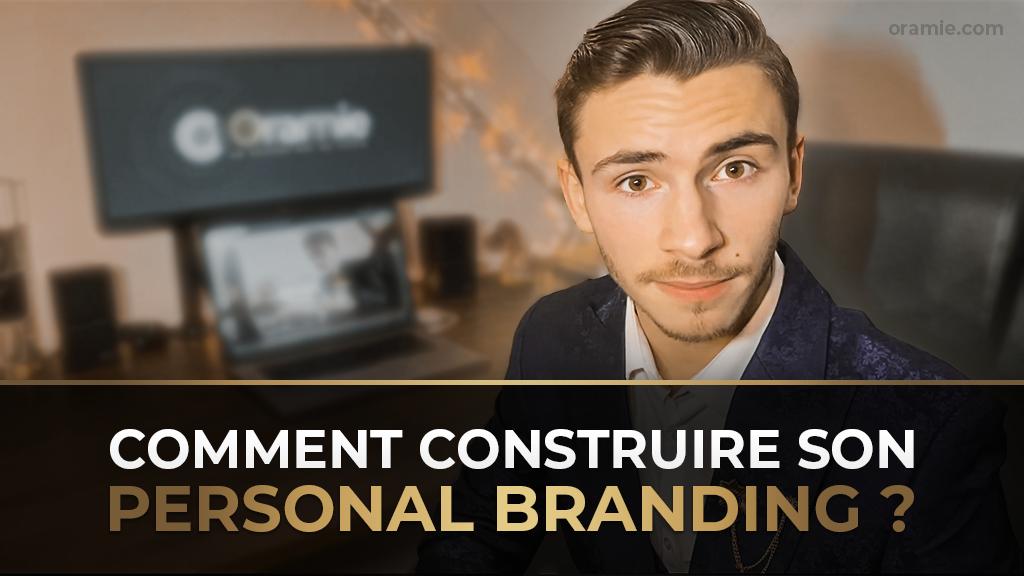 Comment Construire Son Personal Branding - Oramie Blog par Thibault ENT